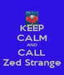 KEEP CALM AND CALL Zed Strange - Personalised Poster A4 size