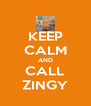 KEEP CALM AND CALL ZINGY - Personalised Poster A4 size