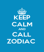 KEEP CALM AND CALL ZODIAC  - Personalised Poster A4 size