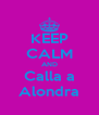 KEEP CALM AND Calla a Alondra - Personalised Poster A4 size