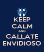 KEEP CALM AND CALLATE ENVIDIOSO - Personalised Poster A4 size