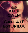 KEEP CALM AND CÁLLATE ESTÚPIDA - Personalised Poster A4 size