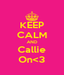 KEEP CALM AND Callie On<3 - Personalised Poster A4 size