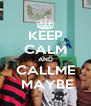 KEEP CALM AND CALLME  MAYBE - Personalised Poster A4 size