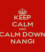 KEEP CALM AND CALM DOWN NANGI - Personalised Poster A4 size
