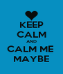 KEEP CALM AND CALM ME  MAYBE - Personalised Poster A4 size