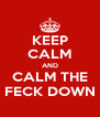 KEEP CALM AND CALM THE FECK DOWN - Personalised Poster A4 size