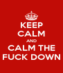 KEEP CALM AND CALM THE FUCK DOWN - Personalised Poster A4 size