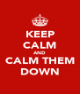 KEEP CALM AND CALM THEM DOWN - Personalised Poster A4 size