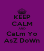 KEEP CALM AND CaLm Yo AsZ DoWn - Personalised Poster A4 size