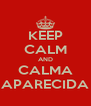 KEEP CALM AND CALMA APARECIDA - Personalised Poster A4 size