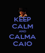 KEEP CALM AND CALMA CAIO - Personalised Poster A4 size