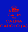 KEEP CALM AND CALMA GAROTO (A) - Personalised Poster A4 size