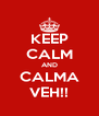 KEEP CALM AND CALMA VEH!! - Personalised Poster A4 size