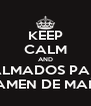 KEEP CALM AND CALMADOS PARA EL EXAMEN DE MAÑANA - Personalised Poster A4 size