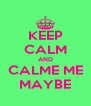KEEP CALM AND CALME ME MAYBE - Personalised Poster A4 size