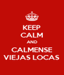 KEEP CALM AND CALMENSE VIEJAS LOCAS - Personalised Poster A4 size