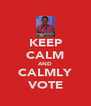 KEEP CALM AND CALMLY VOTE - Personalised Poster A4 size