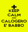 KEEP CALM AND CALOGERO E' BABBO - Personalised Poster A4 size