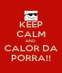 KEEP CALM AND  CALOR DA PORRA!! - Personalised Poster A4 size