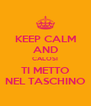 KEEP CALM AND CALOSI TI METTO NEL TASCHINO - Personalised Poster A4 size