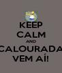KEEP CALM AND CALOURADA VEM AÍ! - Personalised Poster A4 size