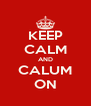 KEEP CALM AND CALUM ON - Personalised Poster A4 size
