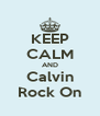 KEEP CALM AND Calvin Rock On - Personalised Poster A4 size