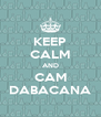 KEEP CALM AND CAM DABACANA - Personalised Poster A4 size