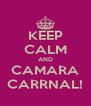 KEEP CALM AND CAMARA CARRNAL! - Personalised Poster A4 size