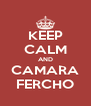 KEEP CALM AND CAMARA FERCHO - Personalised Poster A4 size