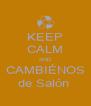 KEEP CALM AND CAMBIÉNOS de Salón  - Personalised Poster A4 size