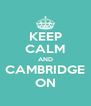KEEP CALM AND CAMBRIDGE ON - Personalised Poster A4 size