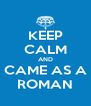 KEEP CALM AND CAME AS A ROMAN - Personalised Poster A4 size