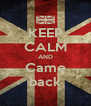 KEEP CALM AND Came back - Personalised Poster A4 size