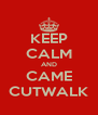 KEEP CALM AND CAME CUTWALK - Personalised Poster A4 size