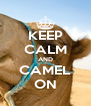 KEEP CALM AND CAMEL ON - Personalised Poster A4 size