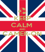KEEP CALM  AND CAMER-ON  - Personalised Poster A4 size