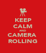 KEEP CALM AND CAMERA  ROLLING - Personalised Poster A4 size