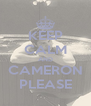 KEEP CALM AND CAMERON PLEASE - Personalised Poster A4 size