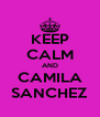 KEEP CALM AND CAMILA SANCHEZ - Personalised Poster A4 size