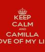KEEP CALM AND CAMILLA LOVE OF MY LIFE - Personalised Poster A4 size