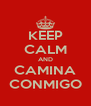KEEP CALM AND CAMINA CONMIGO - Personalised Poster A4 size
