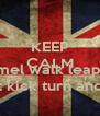 KEEP CALM AND Cammel walk leap twirl privet kick turn and Bow - Personalised Poster A4 size