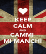 KEEP CALM AND CAMMI  MI MANCHI - Personalised Poster A4 size
