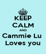 KEEP CALM AND Cammie Lu  Loves you - Personalised Poster A4 size