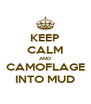 KEEP CALM AND CAMOFLAGE INTO MUD - Personalised Poster A4 size