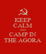 KEEP CALM AND CAMP IN THE AGORA - Personalised Poster A4 size