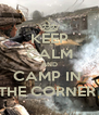 KEEP CALM AND CAMP IN  THE CORNER  - Personalised Poster A4 size