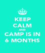 KEEP CALM AND CAMP IS IN 6 MONTHS - Personalised Poster A4 size